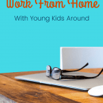 desk with laptop and reading glasses and text Tips for Moms That Work From Home with Young Kids Around
