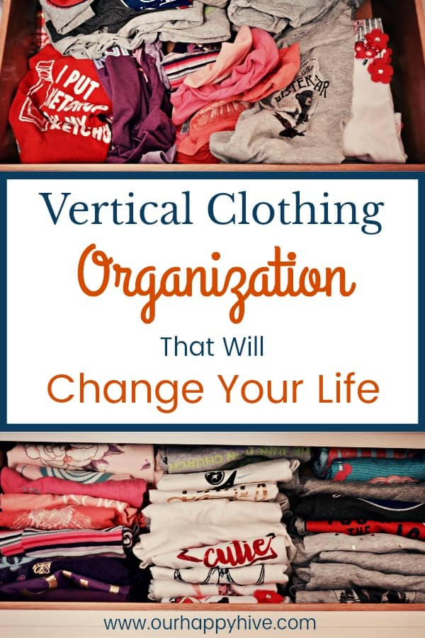 Top picture of messy t-shir drawer, text Vertical Clothing Oranization That Will Change Your Life, bottom pic of neatly folded t-shirts using vertical clothig method