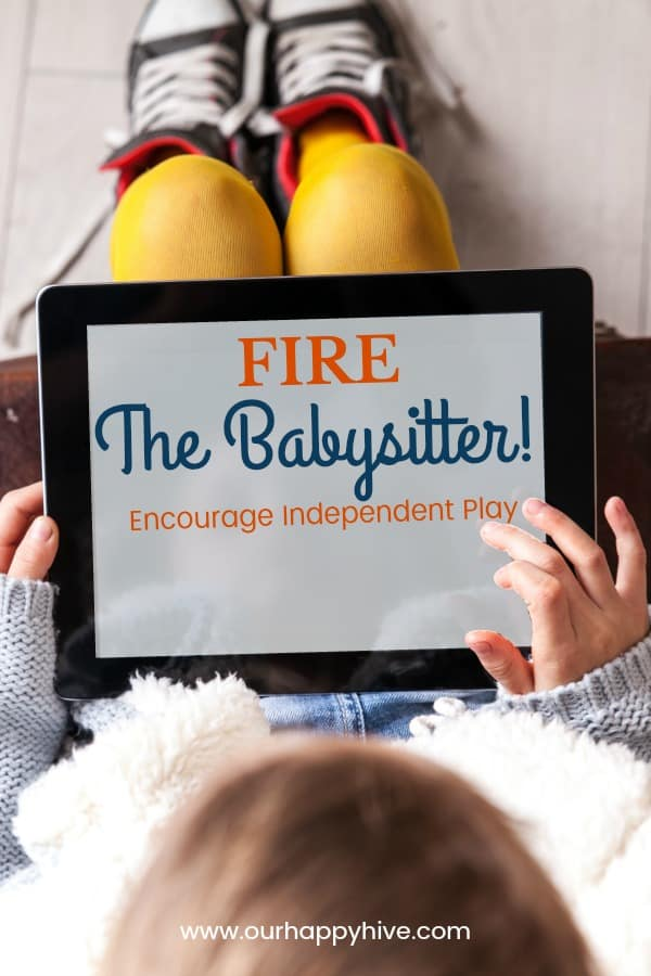 Child holding an IPad with text - Fire The Babysitter! Encourage Independent Play.