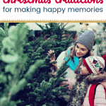 Mom and daughter picking out a christmas tree with text 6 christmas traditions for making happy memories