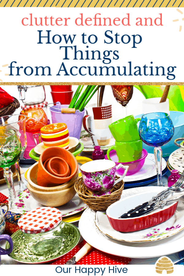 Clutter from household wares on a table with text clutter defined and how to stop things from accumulating