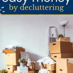 Boxes piled up with items sorted with text - simple ways to make money by decluttering