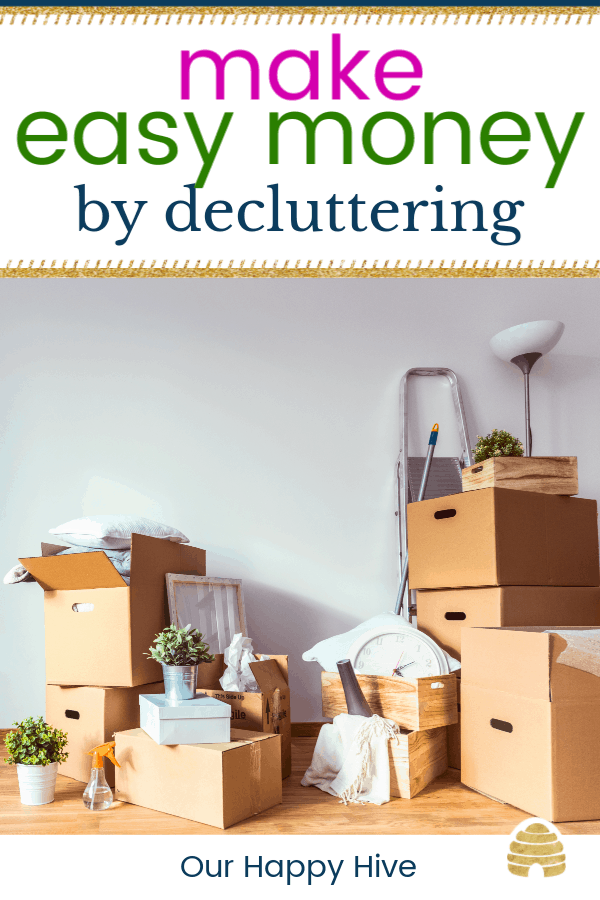 piles of decluttered items in boxes with text make easy money by decluttering