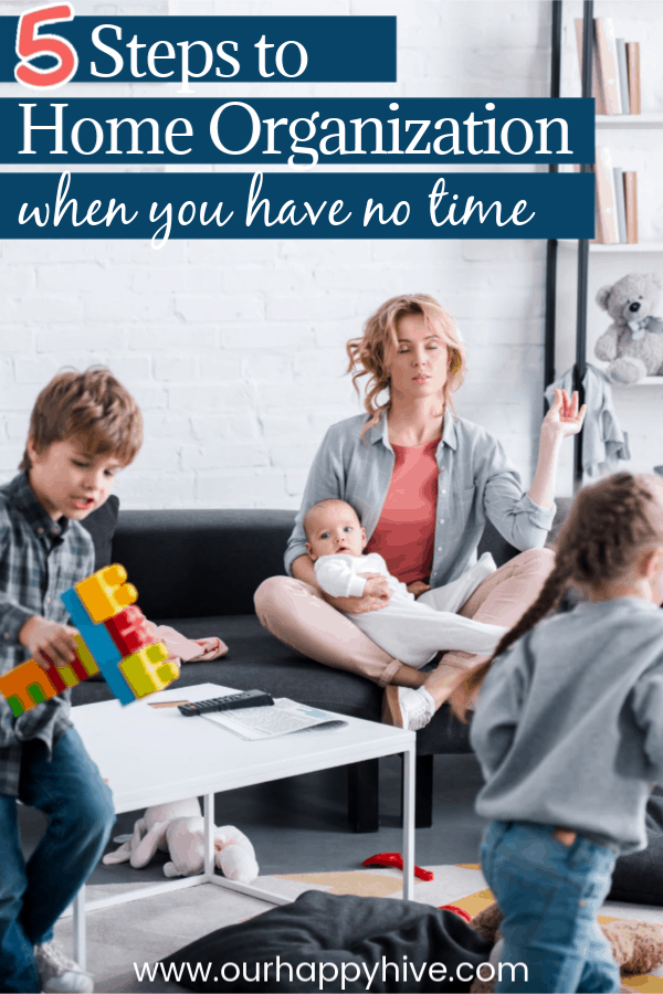 busy mom taking care of kids with a disorganized house with text 5 steps to home organization when you have little time