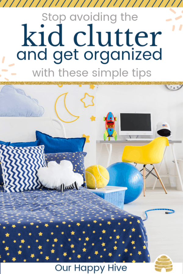 Organized kids room free of clutter with text stop avoiding the kid clutter and get organized with these simple steps