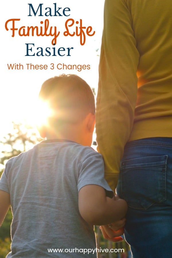 Mom holding sons hand with text make Family Life Easier with these 3 changes