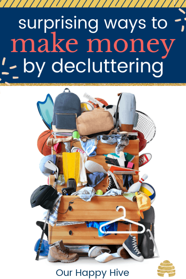 chest of drawers overflowing with stuff...shoes, notebooks, backpacks etc. with text surprising ways to make money by decluttering