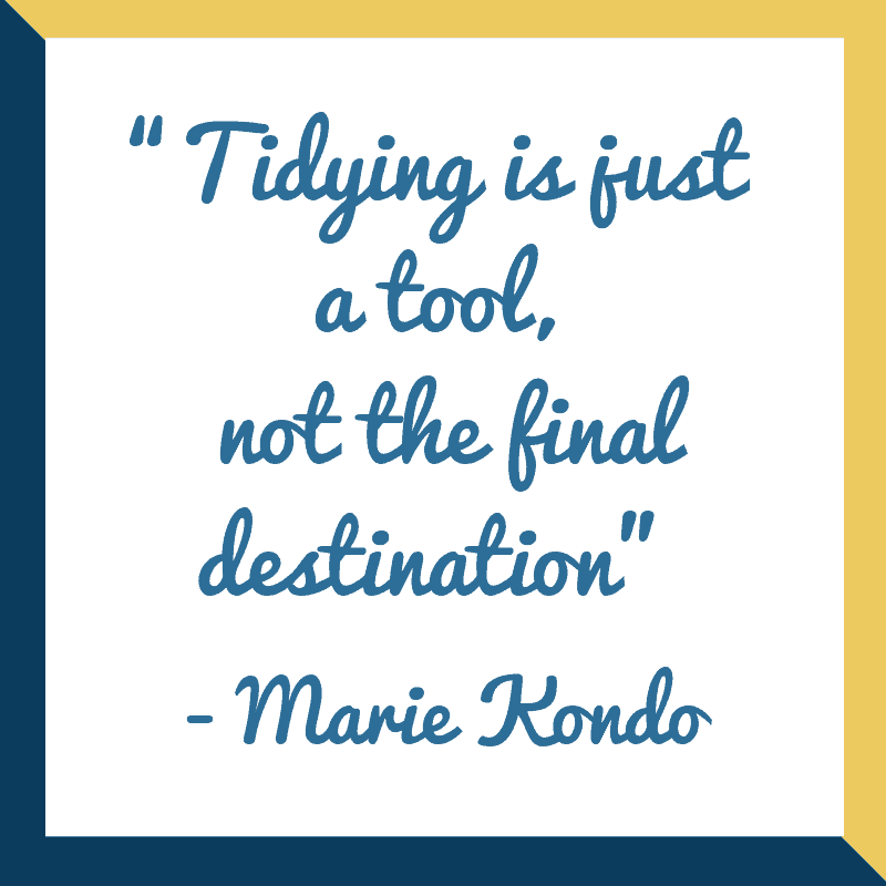 """Quote from Marie Kondo """"Tidying is just a tool, not the final destination"""