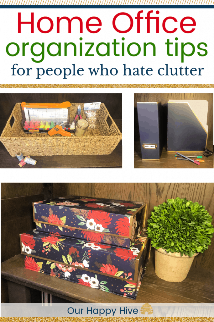 3 seperate images including decorative storage boxes, a basket full of art supplies, and magazine file holders with text Home Office organization tips for people who hate clutter