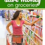 woman in grocery store checking out prices of products on the shelf with text ways to save money on groceries