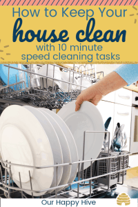 woman's hand taking dishes out of the dishwasher with text how to keep your house clean with 10 minute speed cleaning tasks