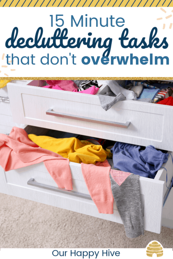 Cluttered chest of drawers with clothes hanging out of it and text 15 minute decluttering tasks that don't overwhelm