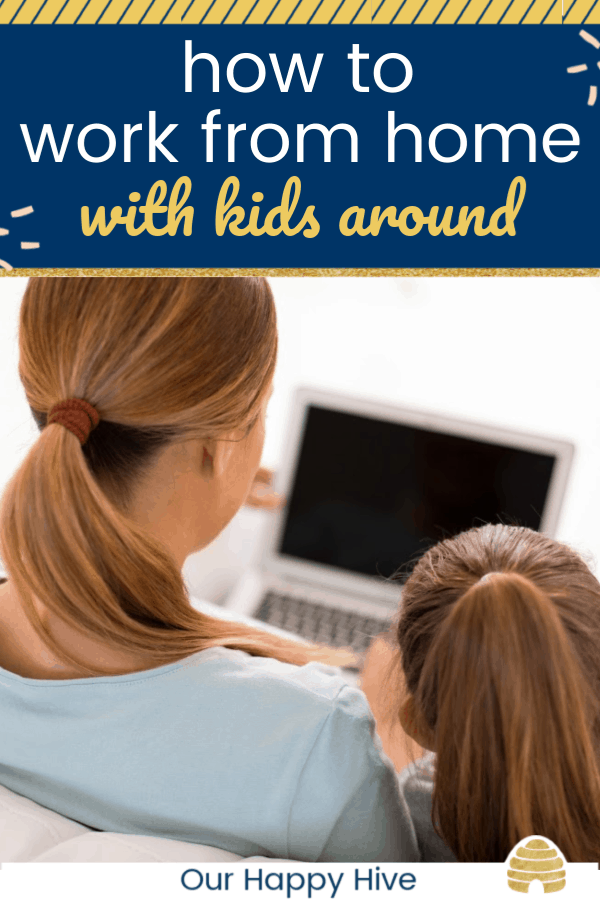 Mom working on computer with daughter leaning against her with text how to work from home with kids around