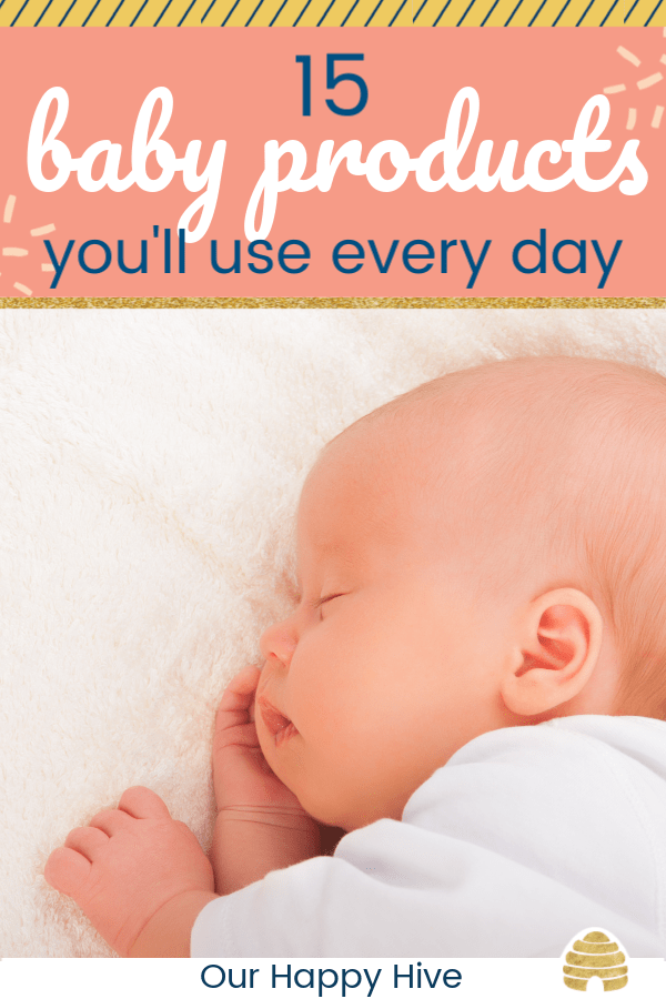 sleeping baby with text 15 baby products you'll use every day