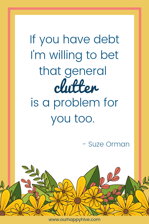 If you have debt I'm willing to bet that general clutter is a problem for you too. Suze Orman