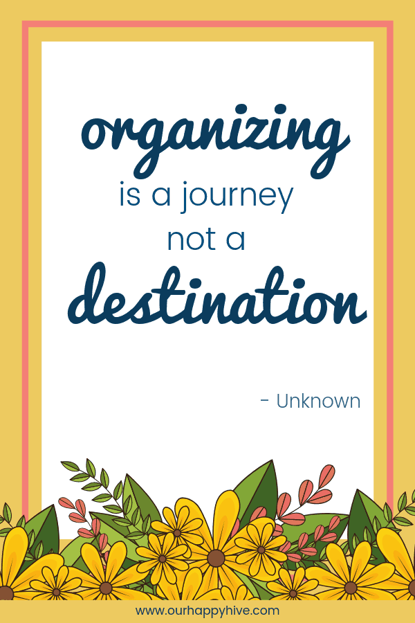Organizing is a journey, not a destination. - unknown
