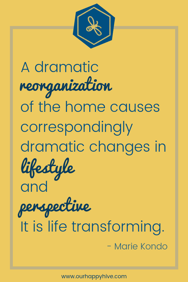 A dramatic reorganization of the home causes correspondingly dramatic changes in lifestyle and perspective. It is life transforming. - Marie Kondo