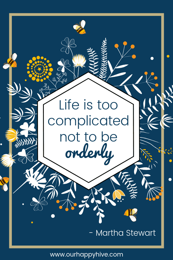 Life is too complicated not to be orderly. - Martha Stewart