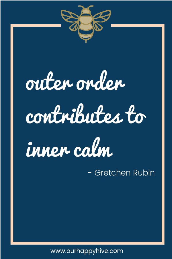 Outer order contributes to inner calm. - Gretchen Rubin