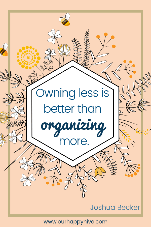 Owning less is better than organizing more. - Joshua Becker