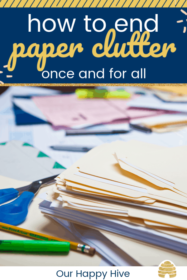 files and papers on a desk with text how to end paper clutter once and for all