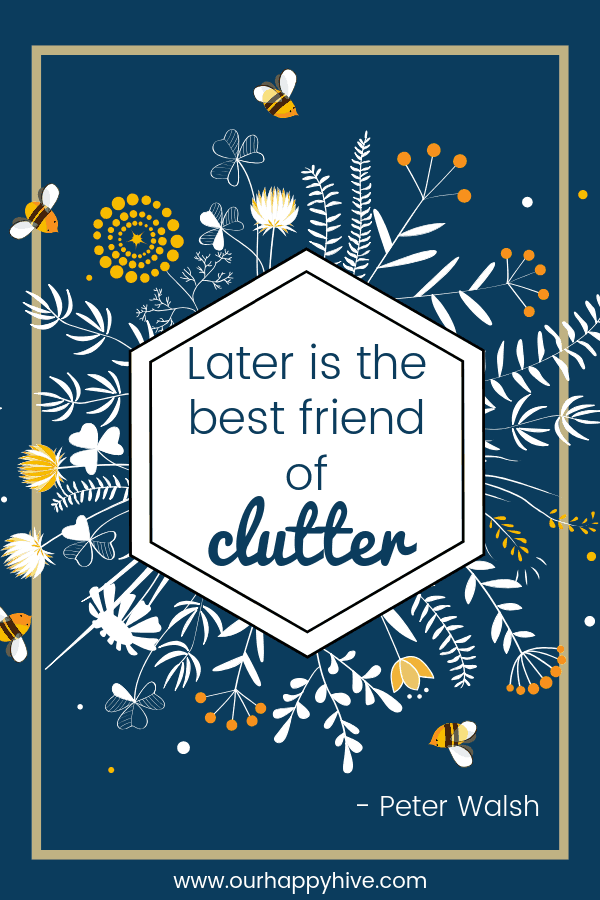 Later is the best friend of clutter. - Peter Walsh