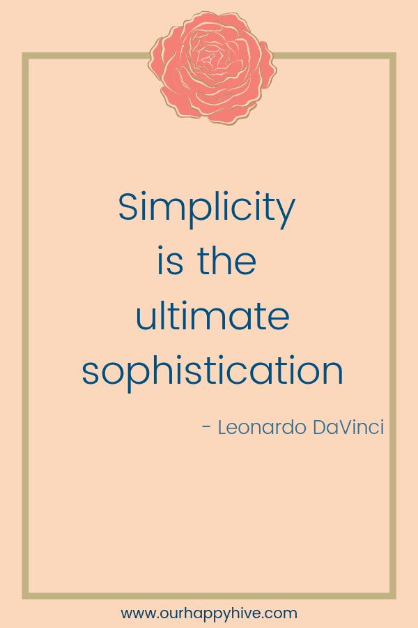 Simplicity is the ultimate sophistication. - Leonardo DaVinci