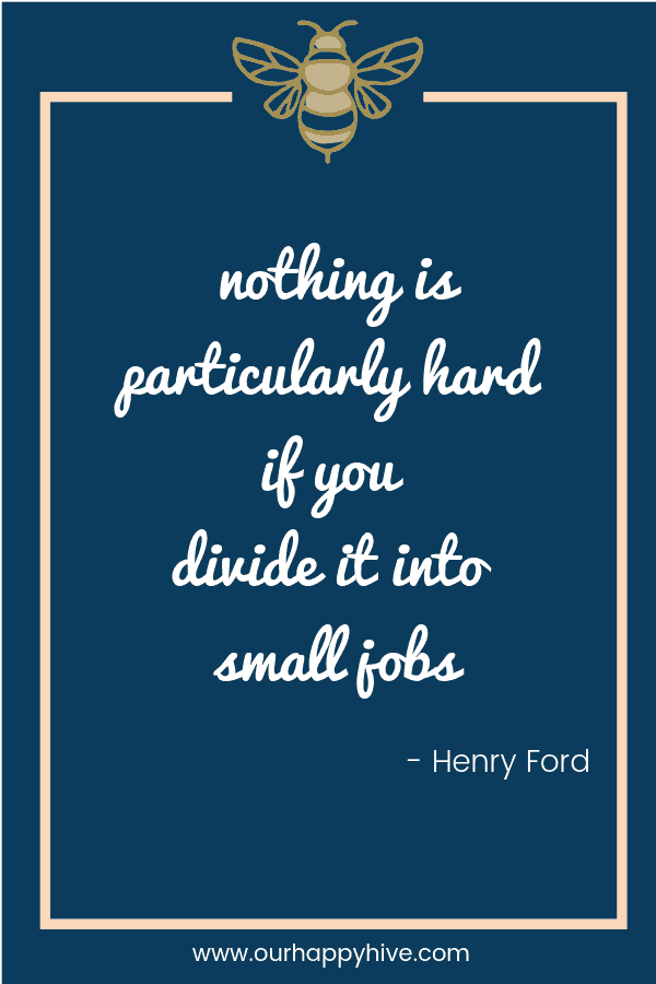 Nothing is particularly hard if you divide it into small jobs -Henry Ford